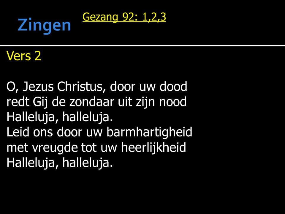 Zingen Vers 2 O, Jezus Christus, door uw dood