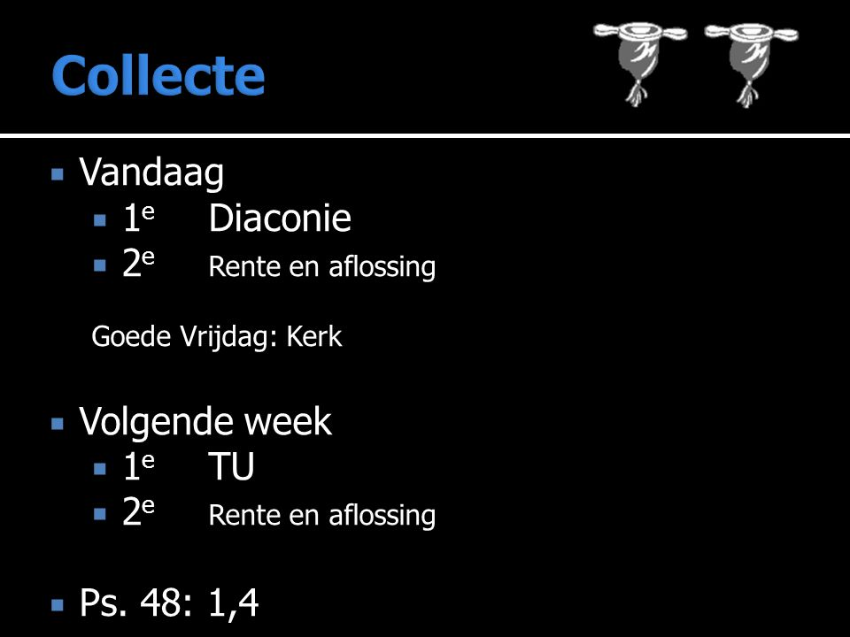 Collecte Vandaag 1e Diaconie 2e Rente en aflossing Volgende week 1e TU