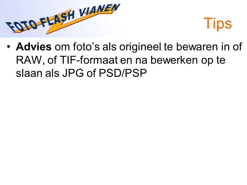 Tips Advies om foto's als origineel te bewaren in of RAW, of TIF-formaat en na bewerken op te slaan als JPG of PSD/PSP.