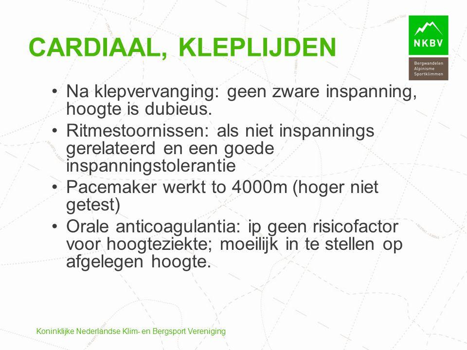 Cardiaal, kleplijden Na klepvervanging: geen zware inspanning, hoogte is dubieus.