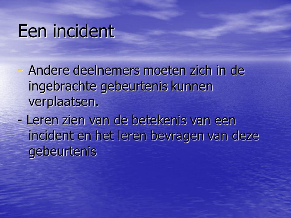 Een incident Andere deelnemers moeten zich in de ingebrachte gebeurtenis kunnen verplaatsen.