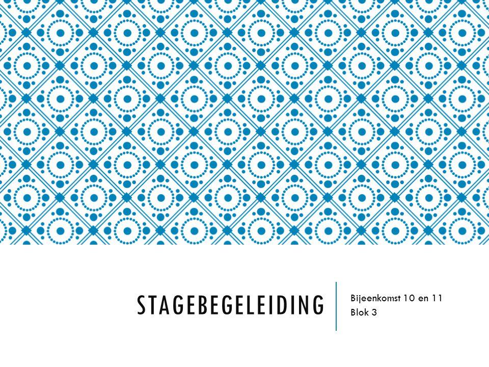 Stagebegeleiding Bijeenkomst 10 en 11 Blok 3