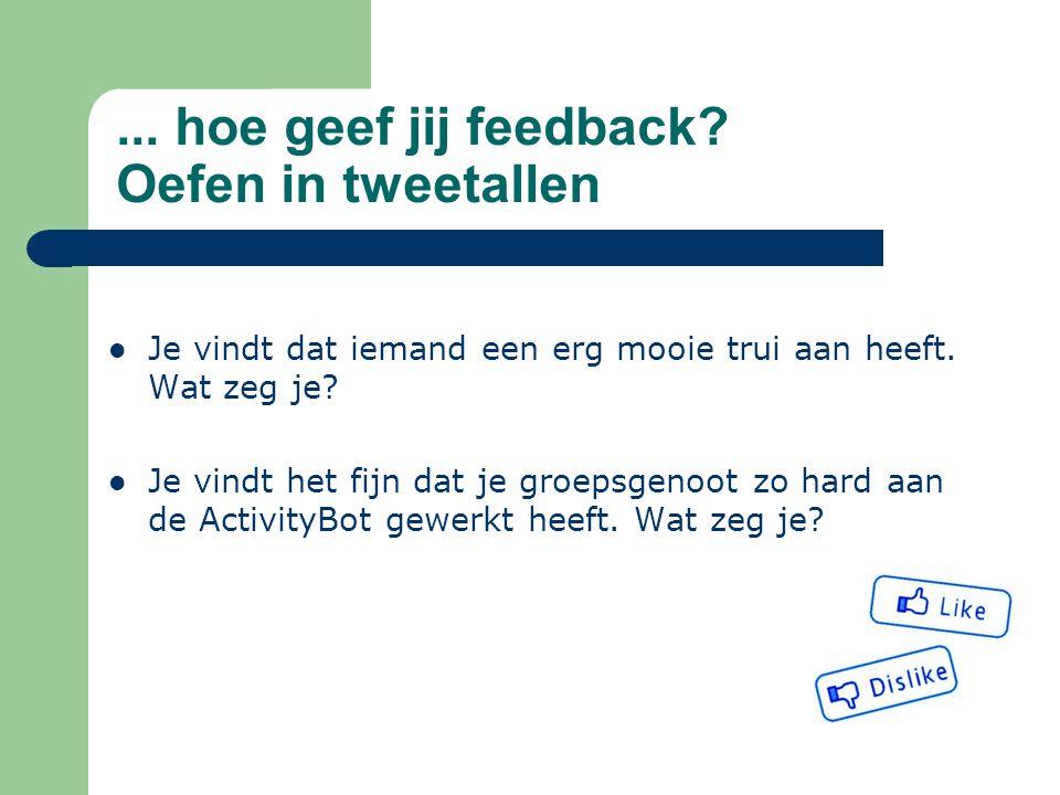 ... hoe geef jij feedback Oefen in tweetallen