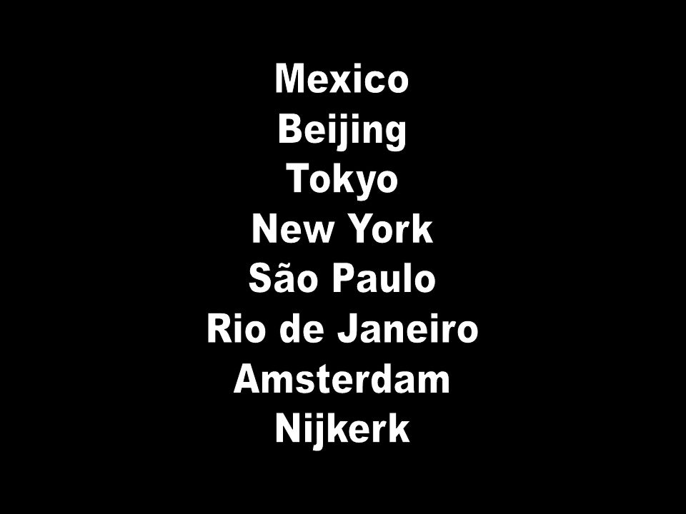 Mexico Beijing Tokyo New York São Paulo Rio de Janeiro Amsterdam Nijkerk