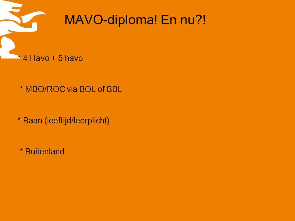 MAVO-diploma! En nu ! * 4 Havo + 5 havo * MBO/ROC via BOL of BBL