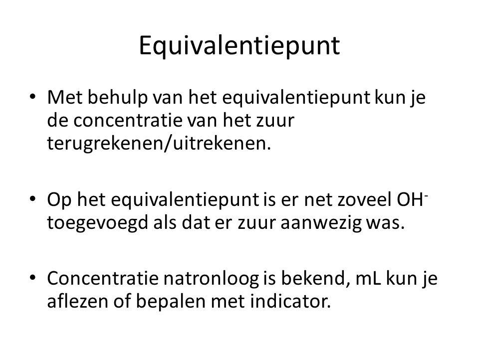 Equivalentiepunt Met behulp van het equivalentiepunt kun je de concentratie van het zuur terugrekenen/uitrekenen.