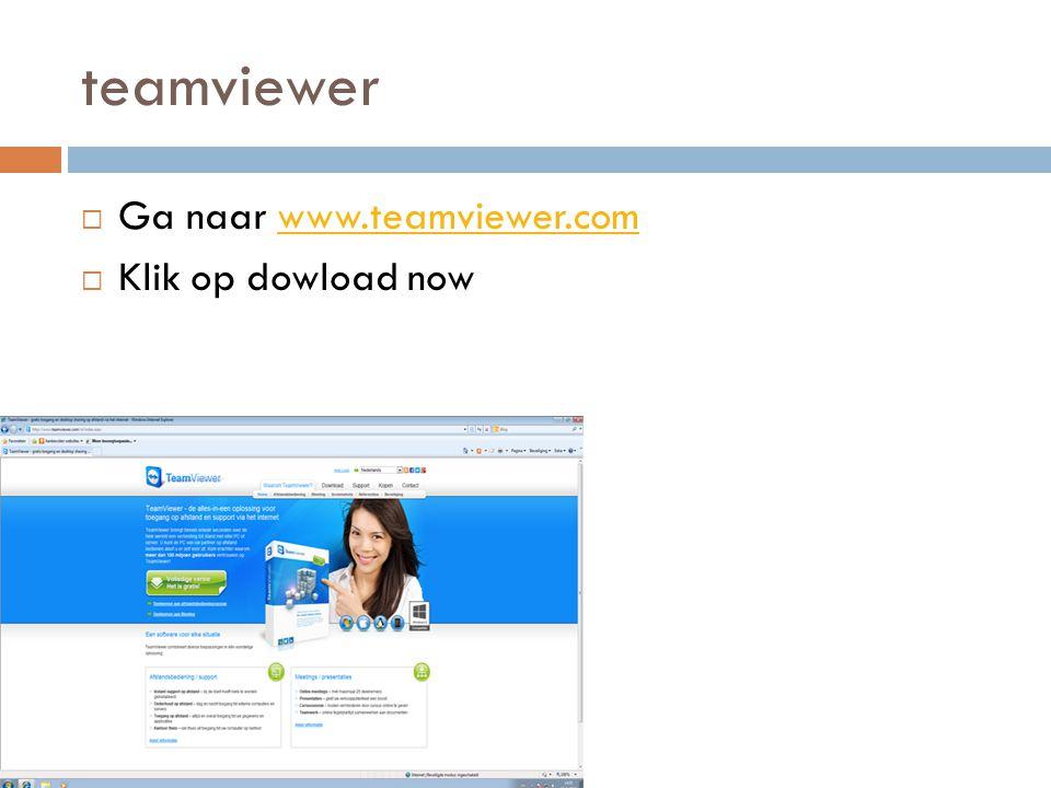 teamviewer Ga naar www.teamviewer.com Klik op dowload now