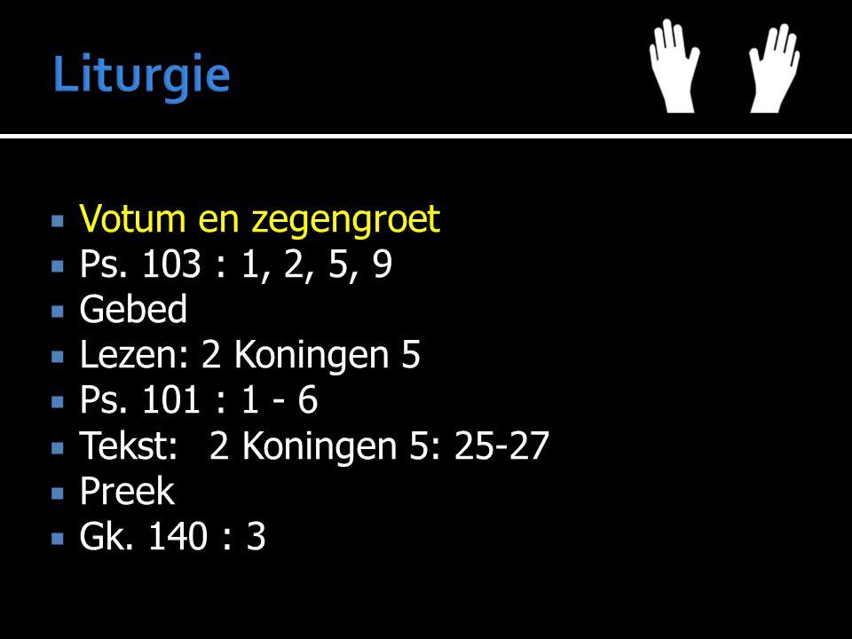 Liturgie Votum en zegengroet Ps. 103 : 1, 2, 5, 9 Gebed