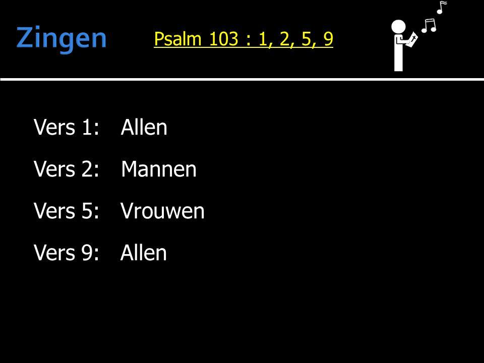 Zingen Vers 1: Allen Vers 2: Mannen Vers 5: Vrouwen Vers 9: Allen