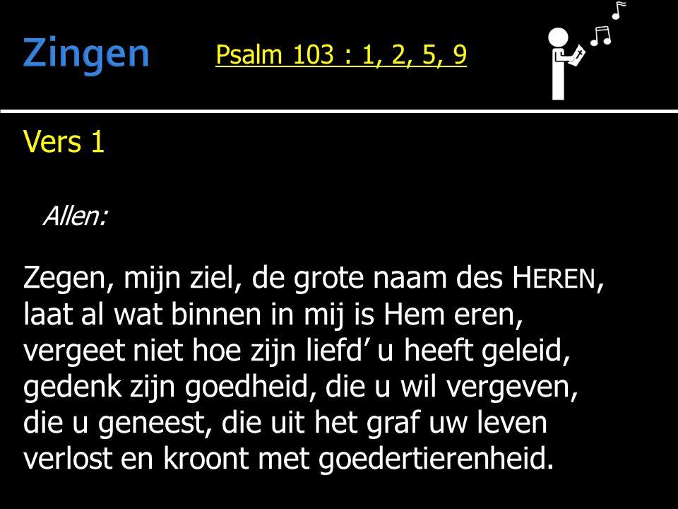 Zingen Vers 1 Allen: Zegen, mijn ziel, de grote naam des HEREN,