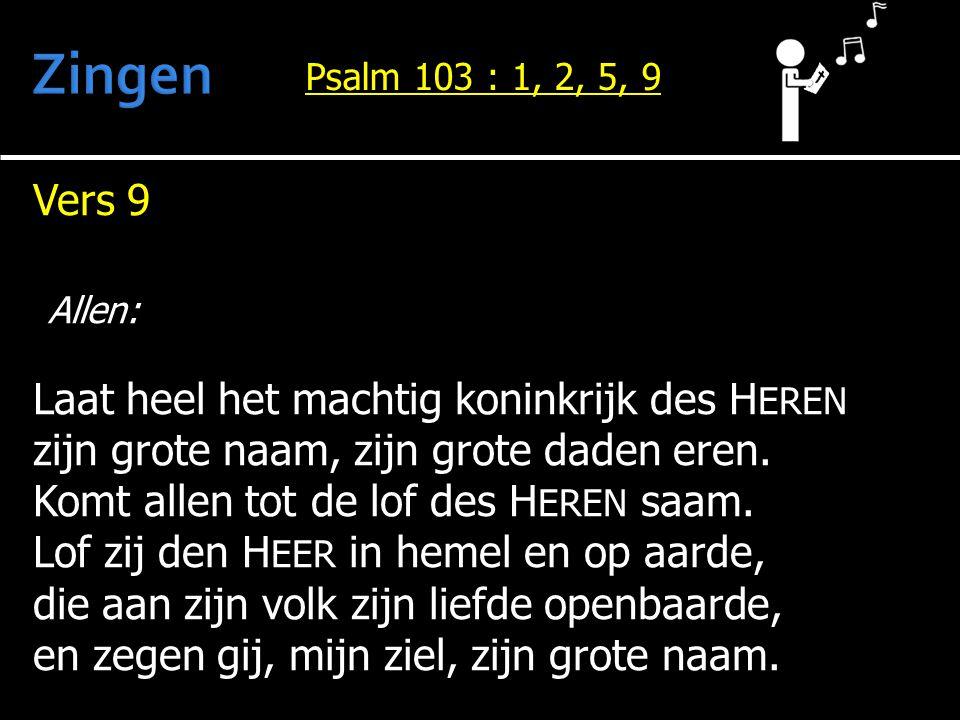 Zingen Allen: Vers 9 Laat heel het machtig koninkrijk des HEREN