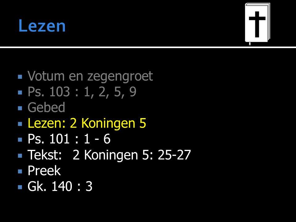 Lezen Votum en zegengroet Ps. 103 : 1, 2, 5, 9 Gebed