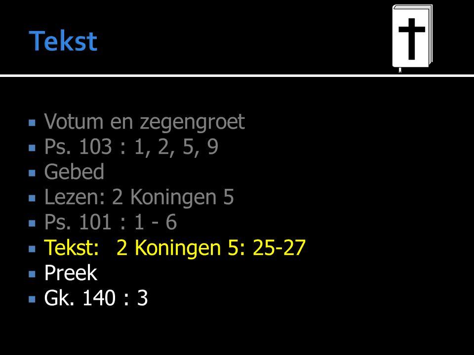 Tekst Votum en zegengroet Ps. 103 : 1, 2, 5, 9 Gebed