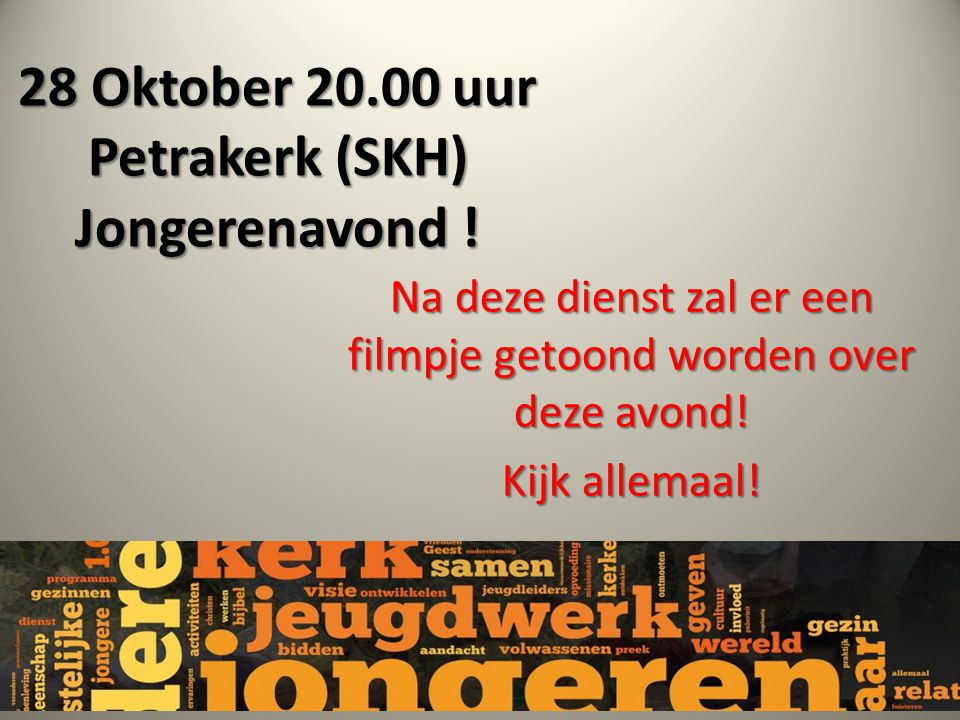 28 Oktober 20.00 uur Petrakerk (SKH) Jongerenavond !