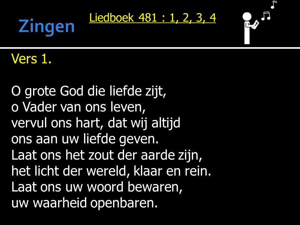 Zingen Vers 1. O grote God die liefde zijt, o Vader van ons leven,