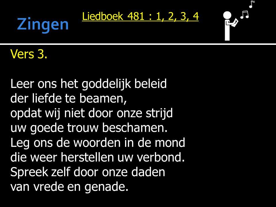 Zingen Vers 3. Leer ons het goddelijk beleid der liefde te beamen,