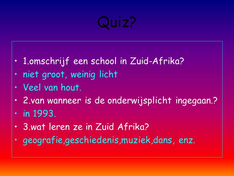 Quiz 1.omschrijf een school in Zuid-Afrika niet groot, weinig licht