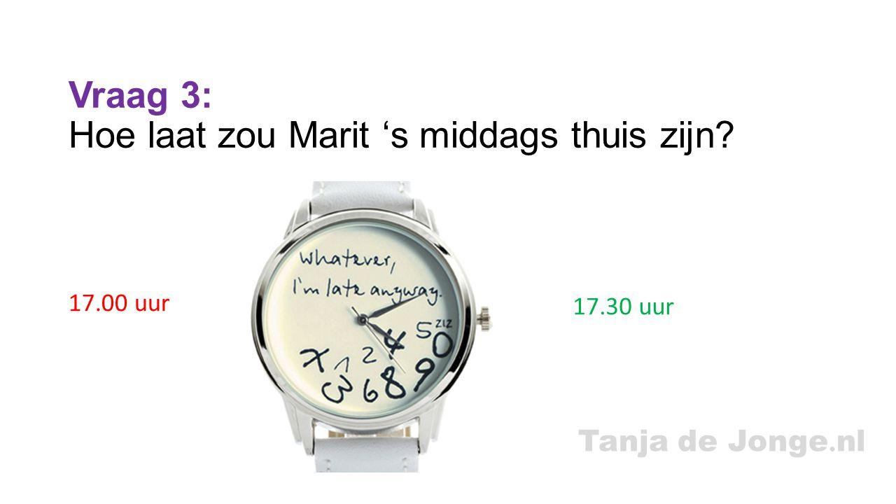 Vraag 3: Hoe laat zou Marit 's middags thuis zijn