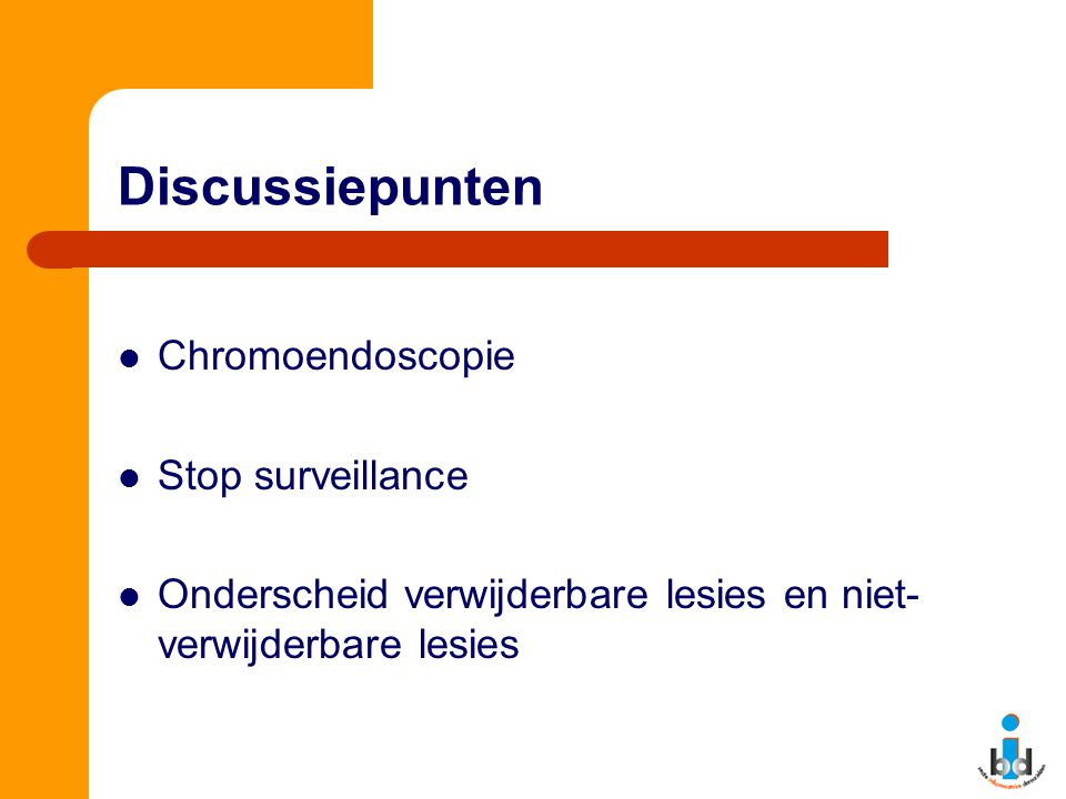Discussiepunten Chromoendoscopie Stop surveillance
