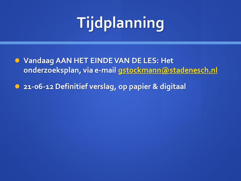 Tijdplanning Vandaag AAN HET EINDE VAN DE LES: Het onderzoeksplan, via e-mail gstockmann@stadenesch.nl.