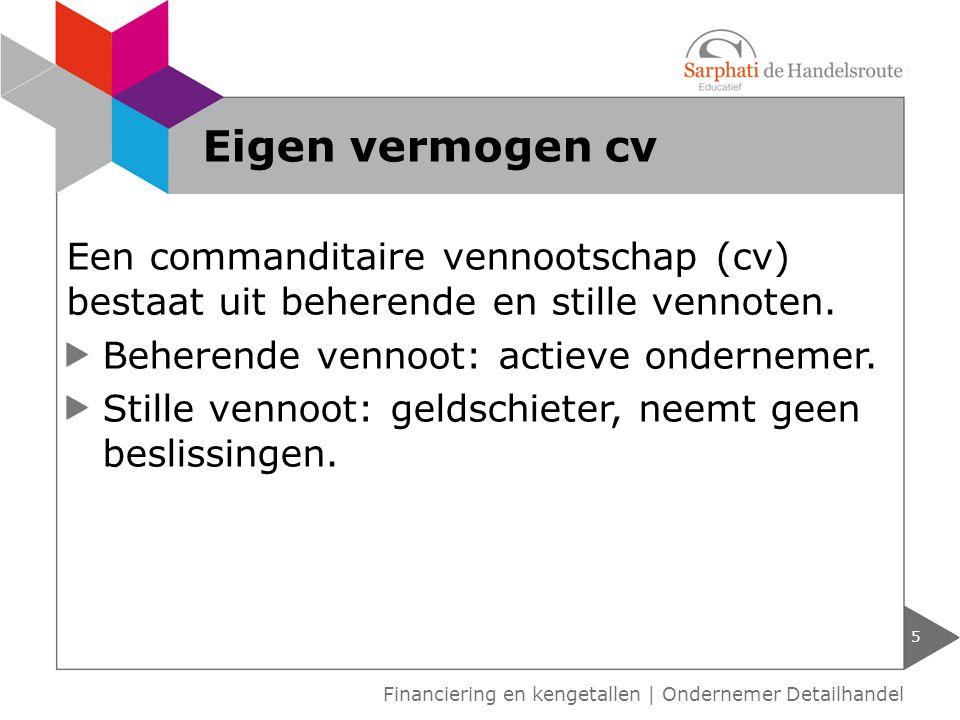 Eigen vermogen cv Een commanditaire vennootschap (cv) bestaat uit beherende en stille vennoten. Beherende vennoot: actieve ondernemer.