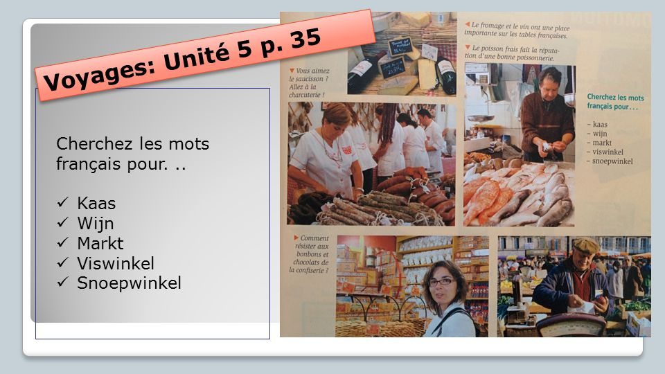Voyages: Unité 5 p. 35 Cherchez les mots français pour. .. Kaas Wijn