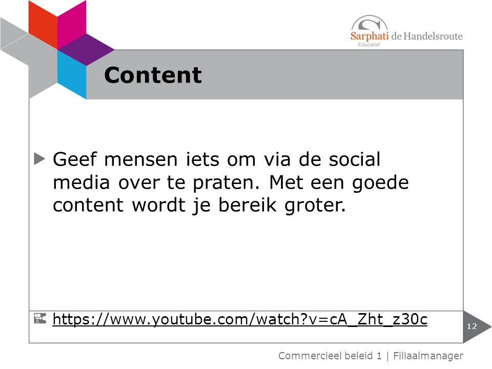 Content Geef mensen iets om via de social media over te praten. Met een goede content wordt je bereik groter.