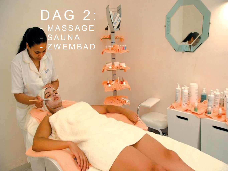 DAg 2: - massage - sauna - zwembad