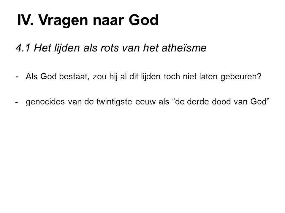 IV. Vragen naar God 4.1 Het lijden als rots van het atheïsme