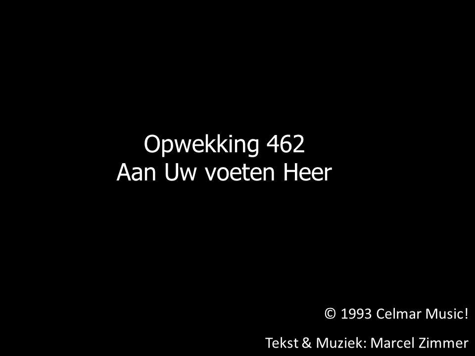 Opwekking 462 Aan Uw voeten Heer © 1993 Celmar Music!