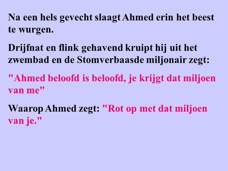 Na een hels gevecht slaagt Ahmed erin het beest te wurgen.
