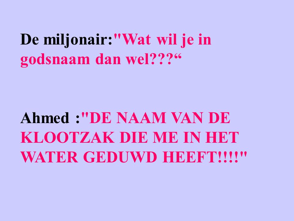 De miljonair: Wat wil je in godsnaam dan wel