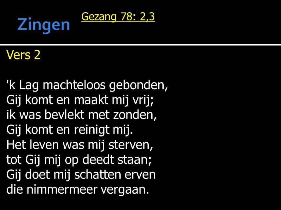 Zingen Vers 2 k Lag machteloos gebonden, Gij komt en maakt mij vrij;