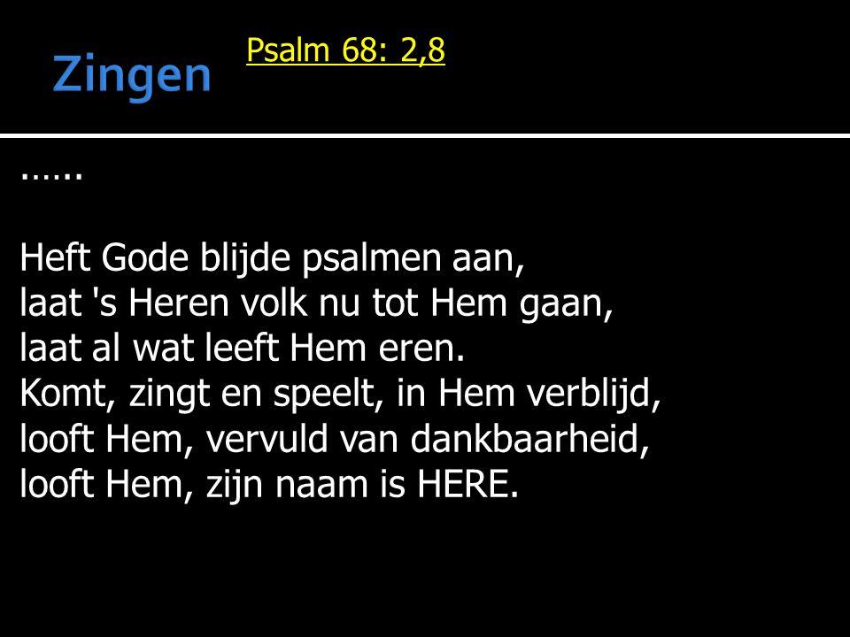 Zingen .….. Heft Gode blijde psalmen aan,