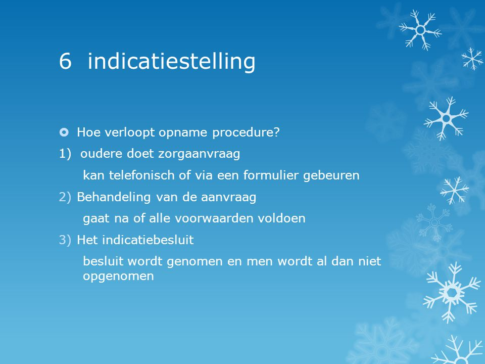 6 indicatiestelling Hoe verloopt opname procedure