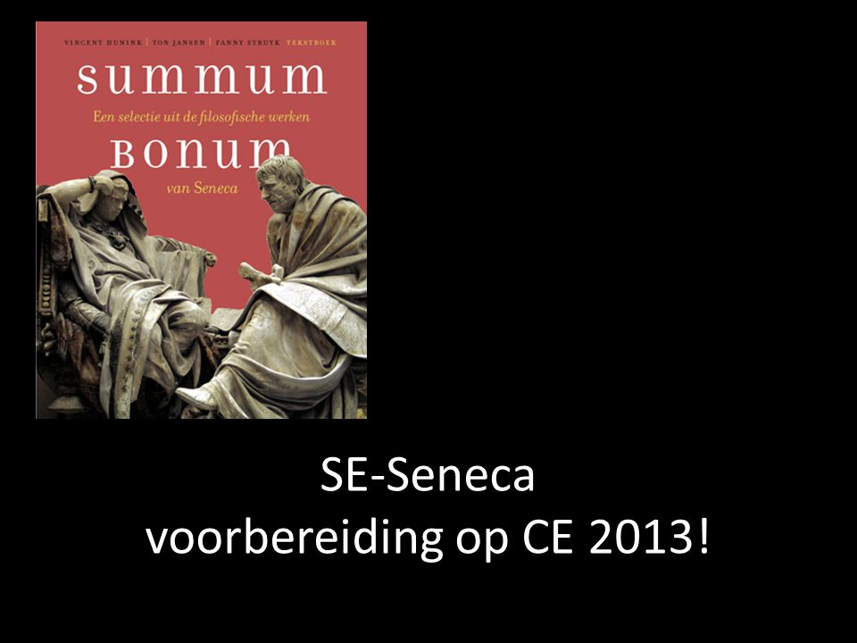 SE-Seneca voorbereiding op CE 2013!