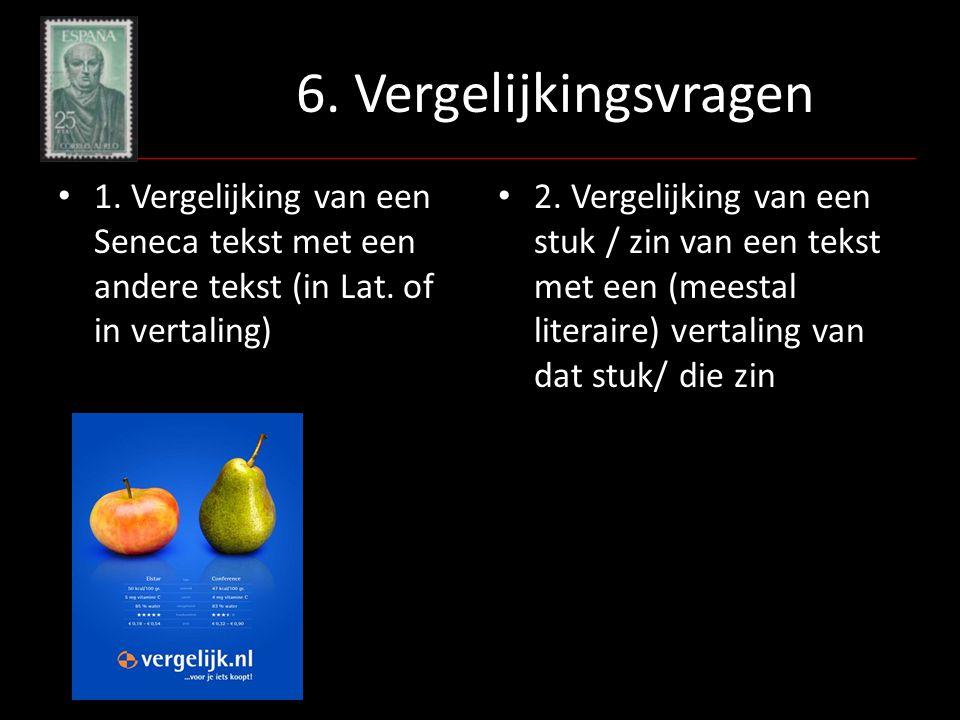6. Vergelijkingsvragen 1. Vergelijking van een Seneca tekst met een andere tekst (in Lat. of in vertaling)