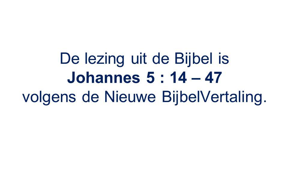 De lezing uit de Bijbel is Johannes 5 : 14 – 47