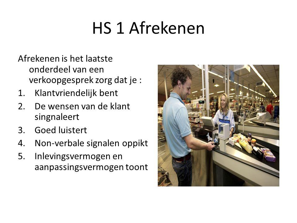 HS 1 Afrekenen Afrekenen is het laatste onderdeel van een verkoopgesprek zorg dat je : Klantvriendelijk bent.