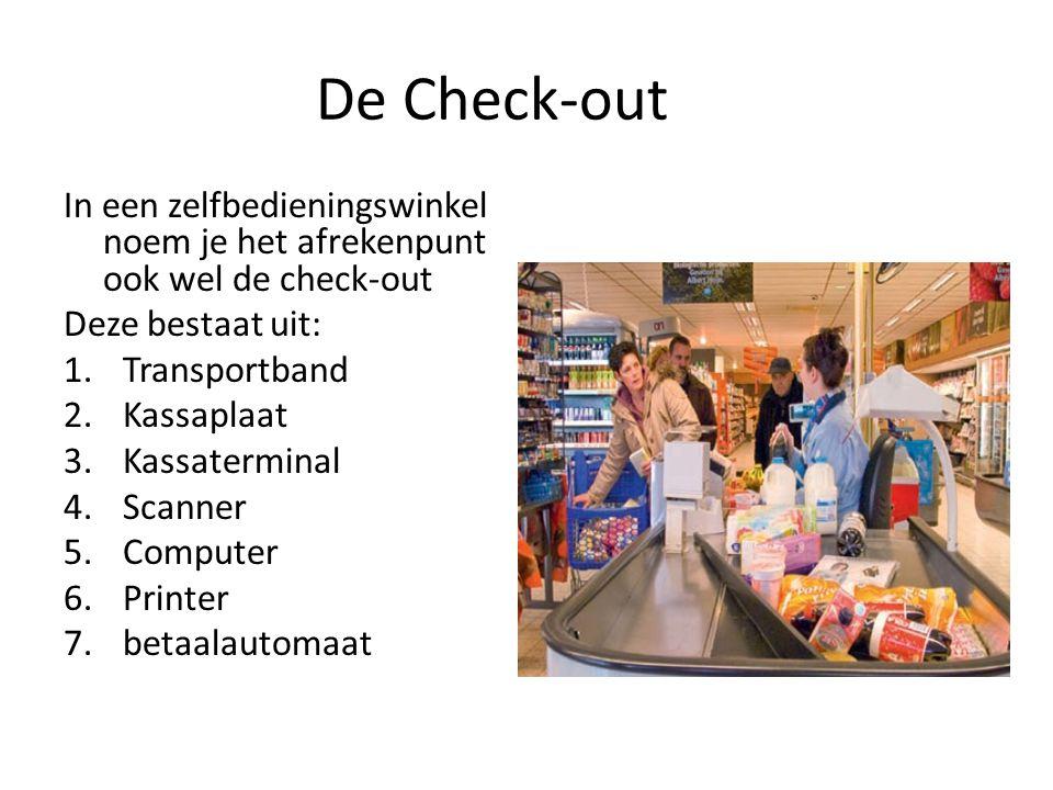 De Check-out In een zelfbedieningswinkel noem je het afrekenpunt ook wel de check-out. Deze bestaat uit: