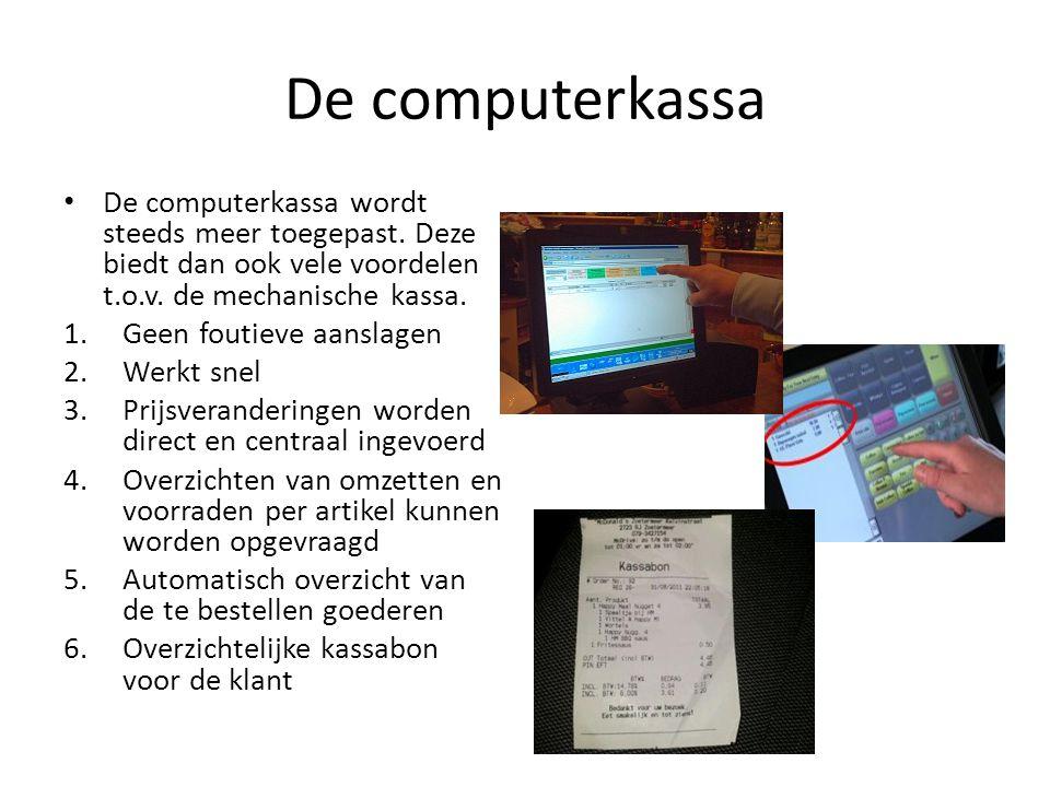 De computerkassa De computerkassa wordt steeds meer toegepast. Deze biedt dan ook vele voordelen t.o.v. de mechanische kassa.
