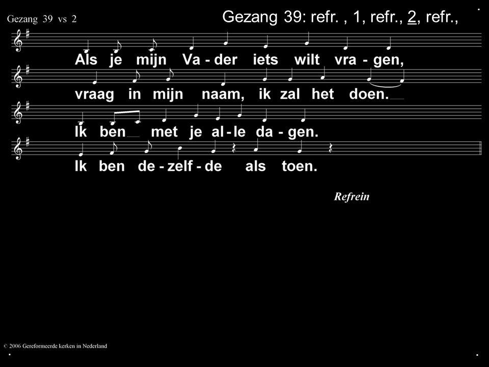 . Gezang 39: refr. , 1, refr., 2, refr., . .
