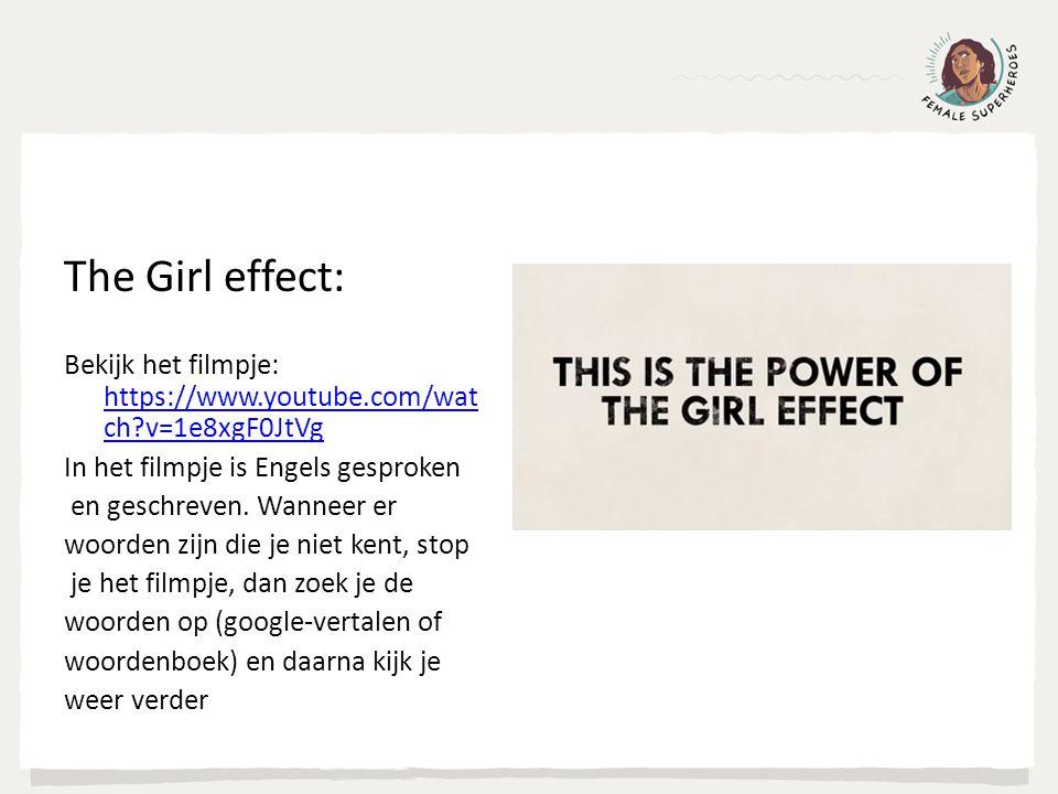 The Girl effect: Bekijk het filmpje: https://www.youtube.com/watch v=1e8xgF0JtVg. In het filmpje is Engels gesproken.