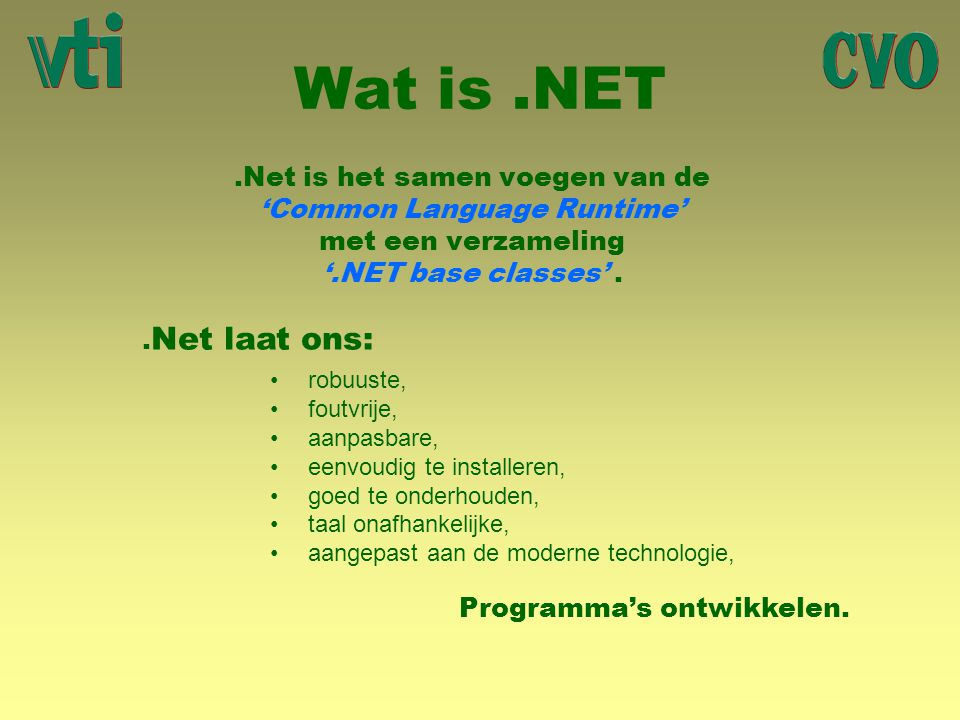 Wat is .NET .Net is het samen voegen van de 'Common Language Runtime' met een verzameling '.NET base classes' .