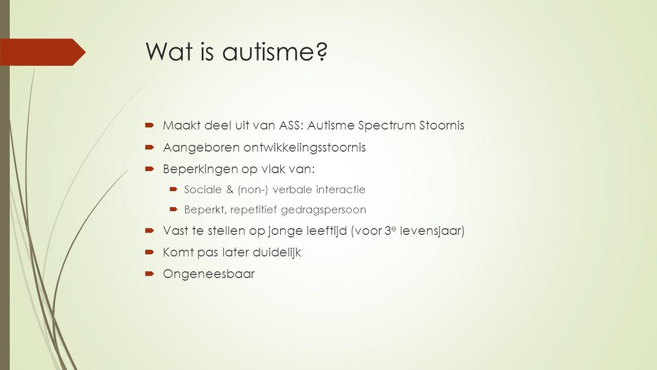 Wat is autisme Maakt deel uit van ASS: Autisme Spectrum Stoornis