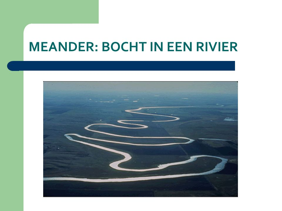 MEANDER: BOCHT IN EEN RIVIER