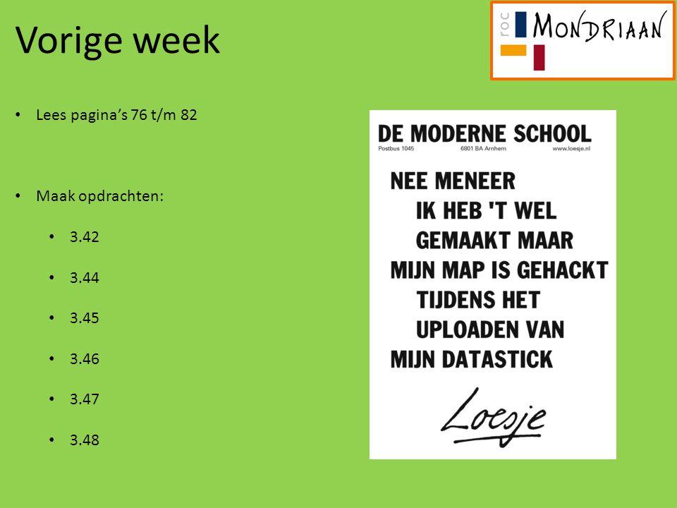 Vorige week Lees pagina's 76 t/m 82 Maak opdrachten: 3.42 3.44 3.45