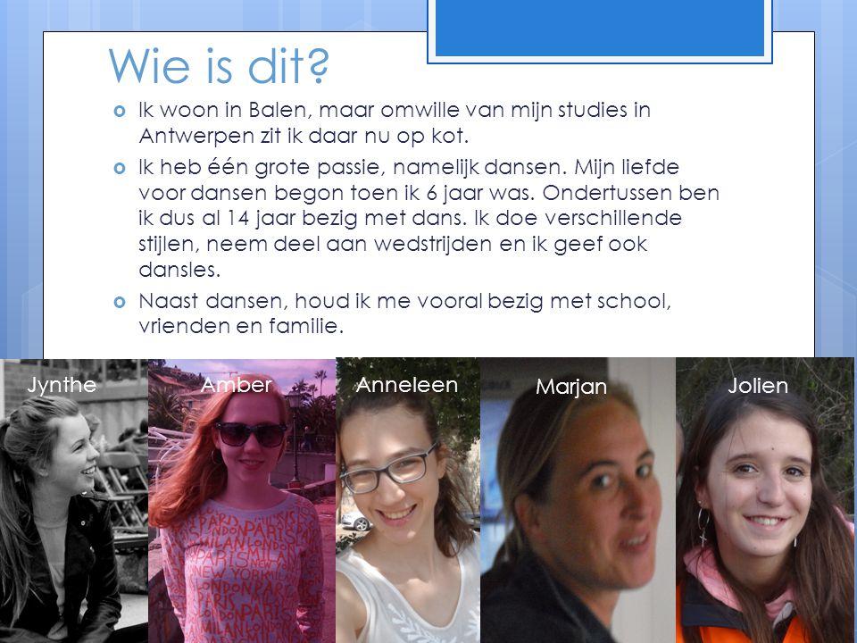 Wie is dit Ik woon in Balen, maar omwille van mijn studies in Antwerpen zit ik daar nu op kot.
