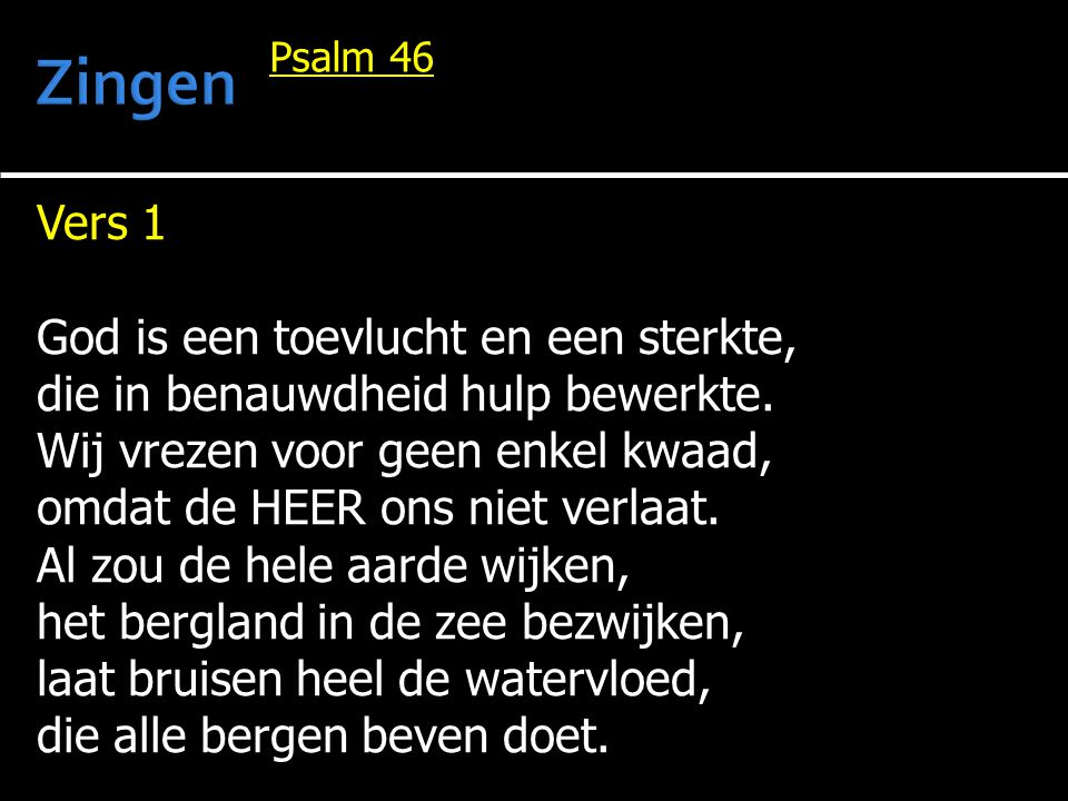 Zingen Vers 1 God is een toevlucht en een sterkte,