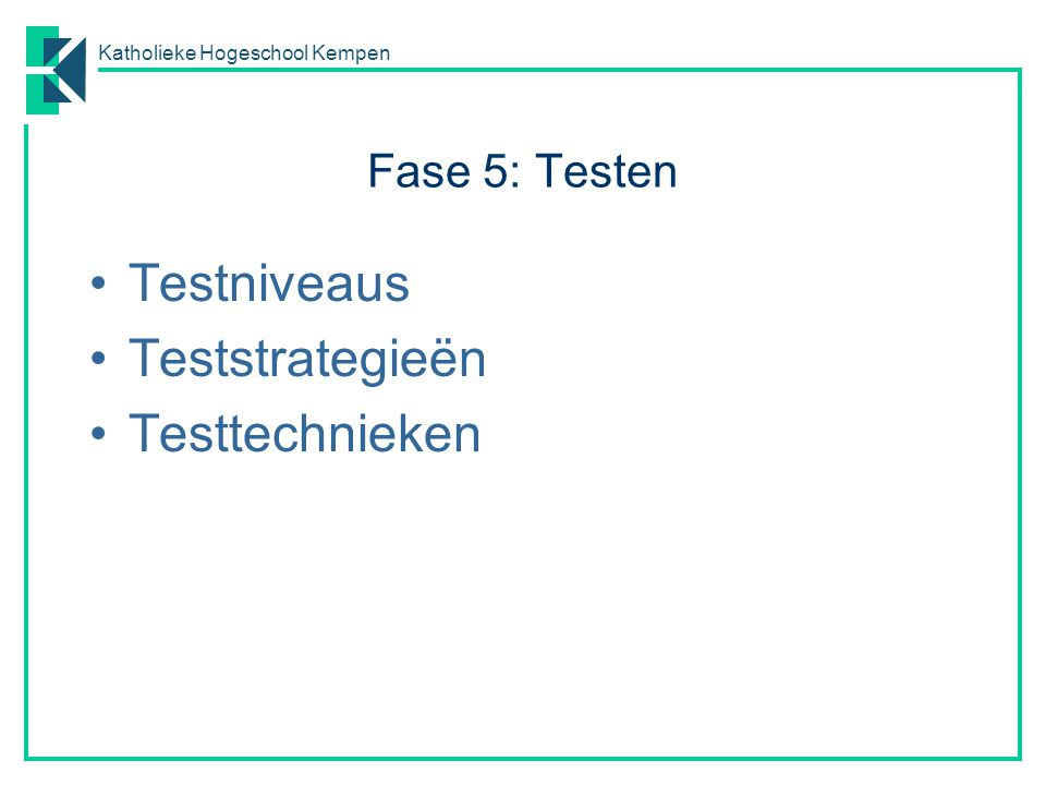 Fase 5: Testen Testniveaus Teststrategieën Testtechnieken